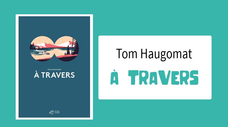 "Livre ""À Travers"" de Tom Haugomat"