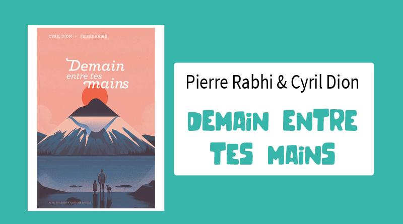 """Livre """"Demain entre tes mains"""" de Pierre Rabhi & Cyril Dion"""