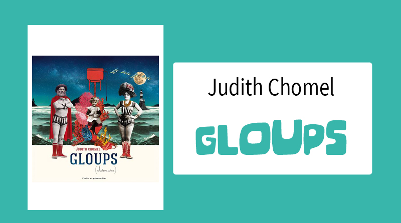 "Livre ""Gloups (histoire vraie)"" de Judith Chomel"