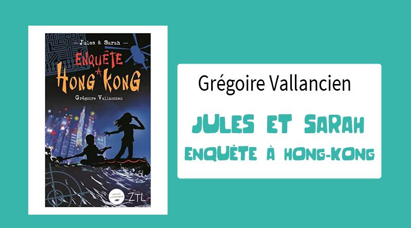 """Livre """"Jules et Sarah enquête a Hong Kong"""" de Grégoire Vallancien"""