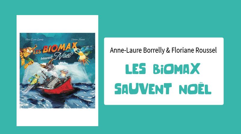 """Livre """"Les Biomax sauvent Noël"""" de Anne-Laure Borrelly & Floriane Roussel"""