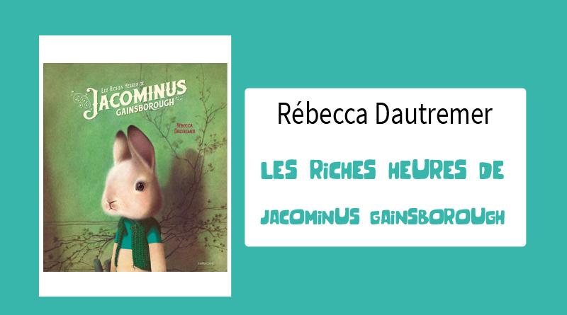 "Livre ""Les Riches Heures de Jacominus Gainsborough"" de Rebecca Dautremer"