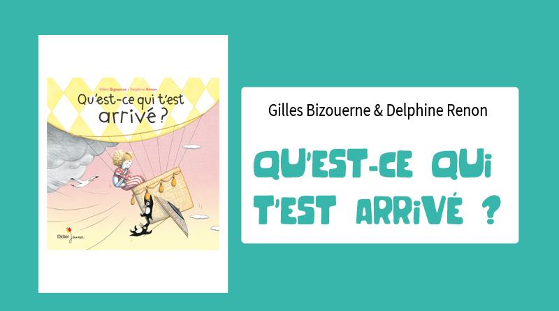 """Livre """"Qu'est-ce qui t'est arrivé ?"""" de Gilles Bizouerne & Delphine Renon"""